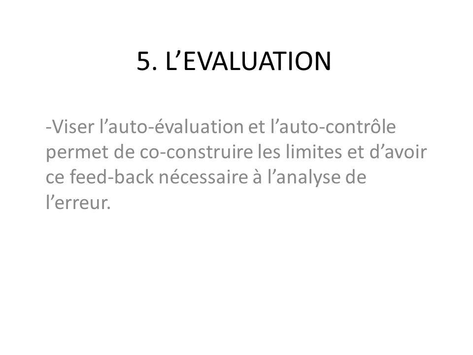 5. LEVALUATION -Viser lauto-évaluation et lauto-contrôle permet de co-construire les limites et davoir ce feed-back nécessaire à lanalyse de lerreur.