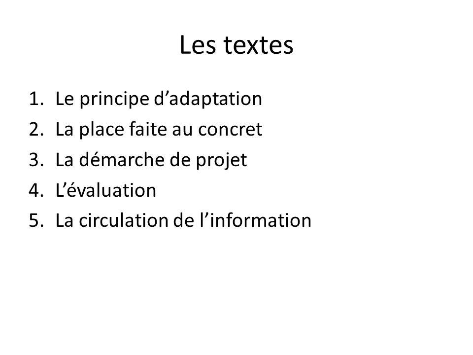 Les textes 1.Le principe dadaptation 2.La place faite au concret 3.La démarche de projet 4.Lévaluation 5.La circulation de linformation