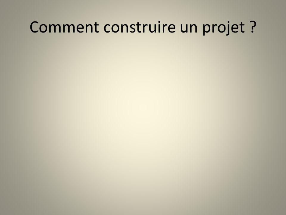 Comment construire un projet