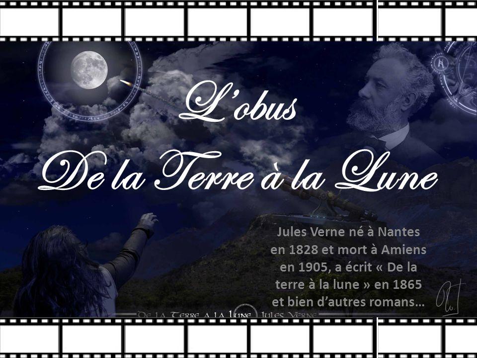Lobus De la Terre à la Lune Jules Verne né à Nantes en 1828 et mort à Amiens en 1905, a écrit « De la terre à la lune » en 1865 et bien dautres romans