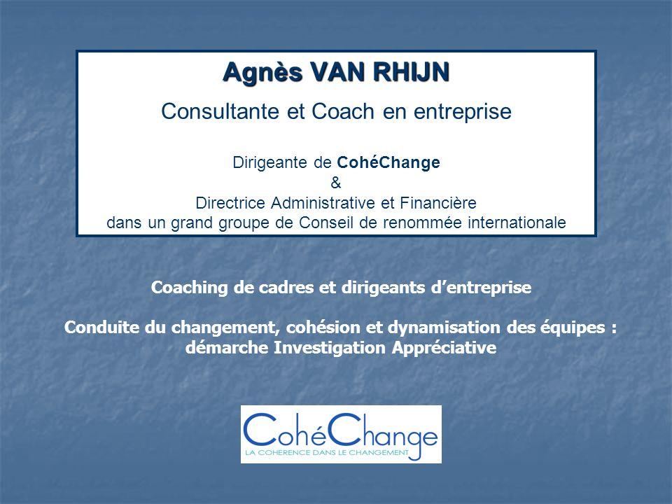 Agnès VAN RHIJN Agnès VAN RHIJN Consultante et Coach en entreprise Dirigeante de CohéChange & Directrice Administrative et Financière dans un grand gr