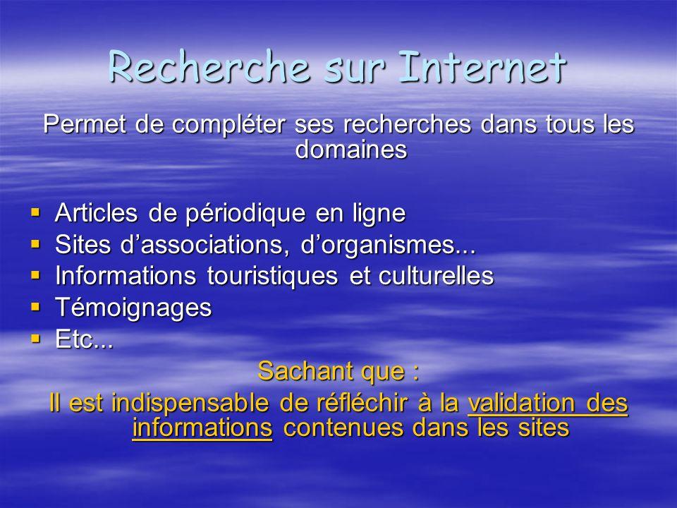 Recherche sur Internet Permet de compléter ses recherches dans tous les domaines Articles de périodique en ligne Articles de périodique en ligne Sites dassociations, dorganismes...