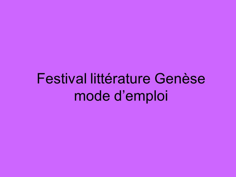 Festival littérature Genèse mode demploi