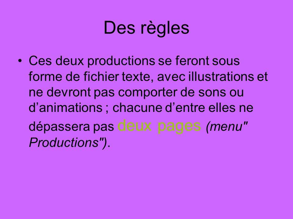 Des règles Ces deux productions se feront sous forme de fichier texte, avec illustrations et ne devront pas comporter de sons ou danimations ; chacune