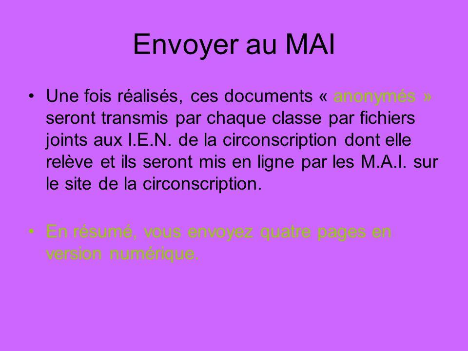 Envoyer au MAI Une fois réalisés, ces documents « anonymés » seront transmis par chaque classe par fichiers joints aux I.E.N. de la circonscription do