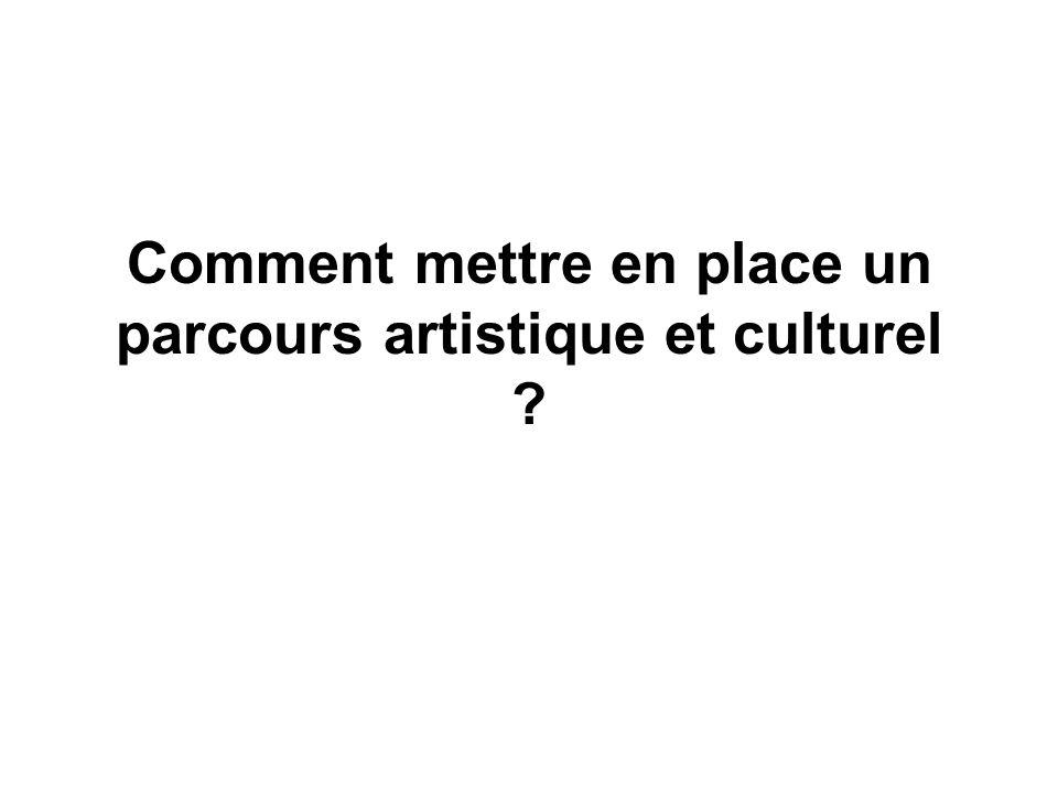 Comment mettre en place un parcours artistique et culturel ?