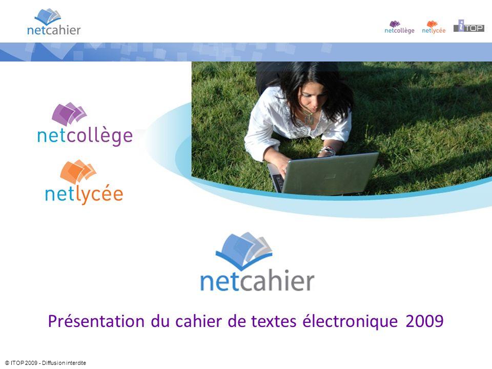 © ITOP 2009 - Diffusion interdite Présentation du cahier de textes électronique 2009
