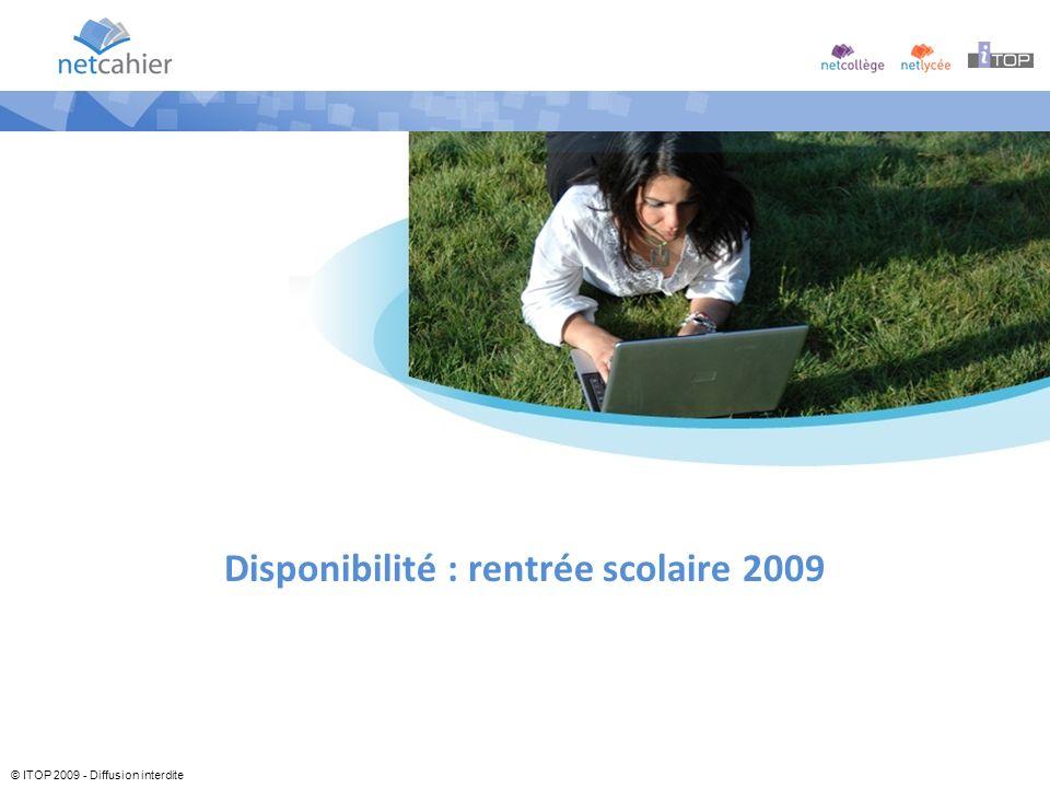© ITOP 2009 - Diffusion interdite Disponibilité : rentrée scolaire 2009
