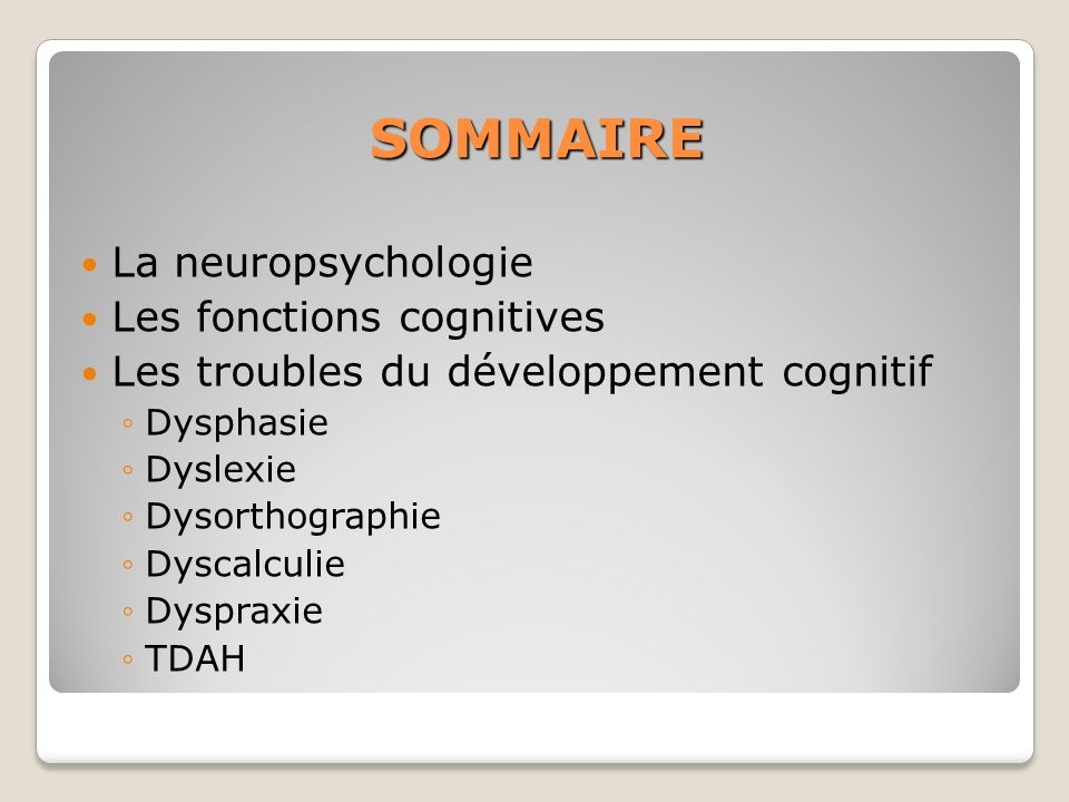 TDAH Altération des fonctions exécutives (hypo-activité frontale) impactant donc lensemble des capacités dapprentissage Prise en charge en remédiation cognitive (neuropsychologue), psychomotricité, guidance parentale, TCC, médicamenteuse Diagnostics comorbides: Trouble Oppositionnel avec Provocation Trouble des Conduites Parasomnies (troubles du sommeil) Troubles des apprentissages