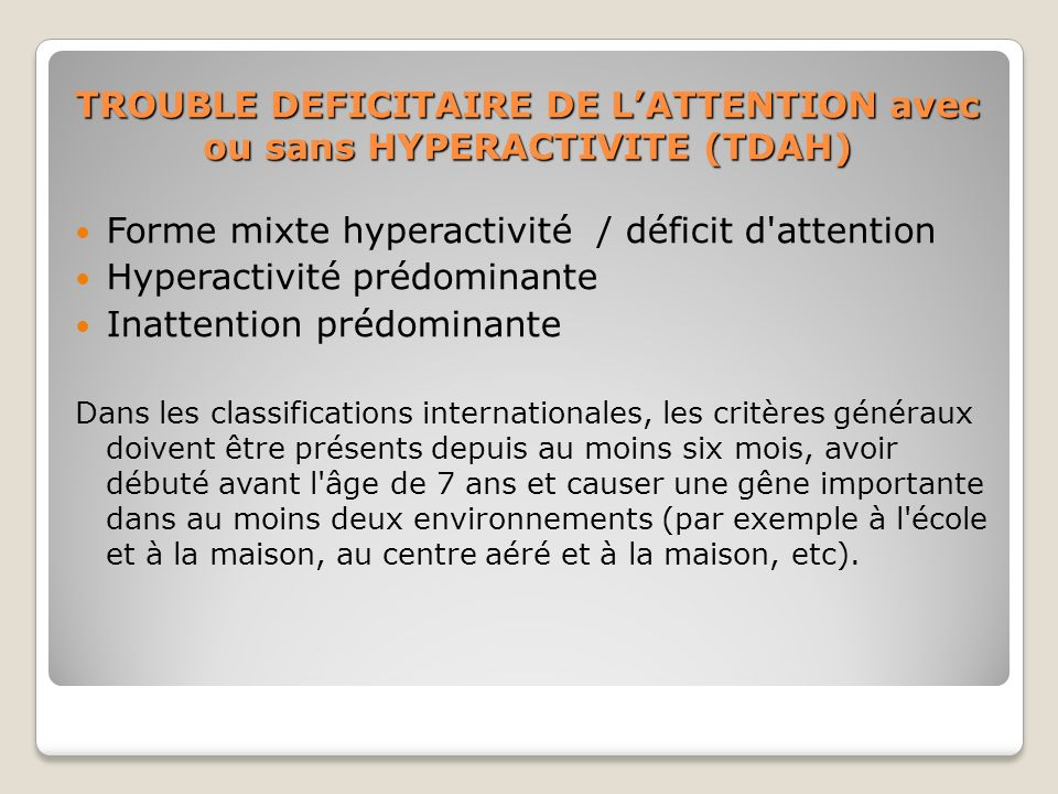 TROUBLE DEFICITAIRE DE LATTENTION avec ou sans HYPERACTIVITE (TDAH) Forme mixte hyperactivité / déficit d'attention Hyperactivité prédominante Inatten