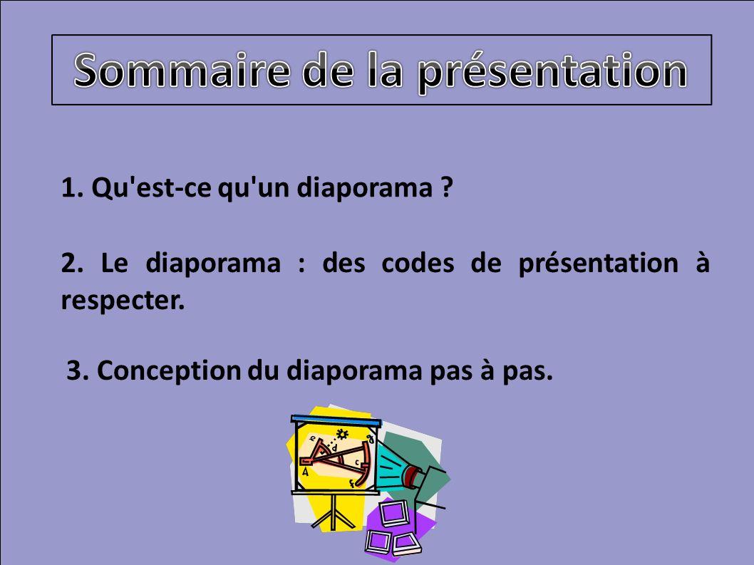 1. Qu'est-ce qu'un diaporama ? 2. Le diaporama : des codes de présentation à respecter. 3. Conception du diaporama pas à pas.