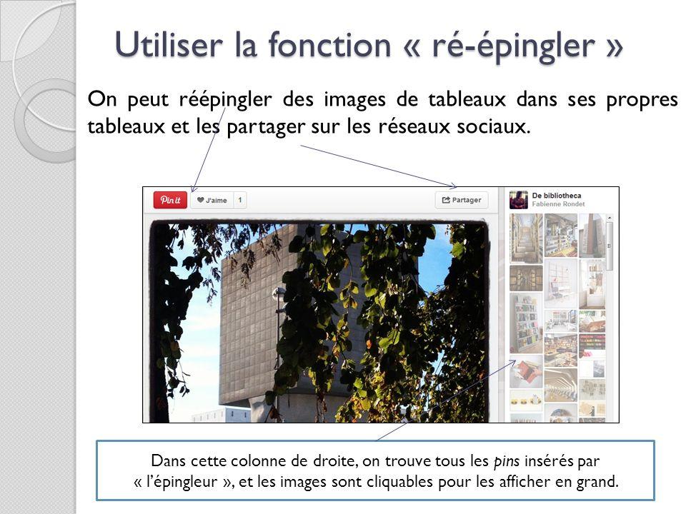 Utiliser la fonction « ré-épingler » On peut réépingler des images de tableaux dans ses propres tableaux et les partager sur les réseaux sociaux. Dans