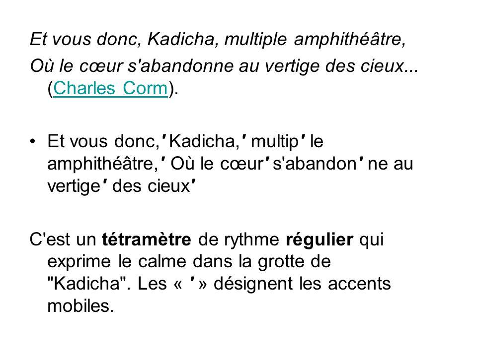 Et vous donc, Kadicha, multiple amphithéâtre, Où le cœur s abandonne au vertige des cieux...