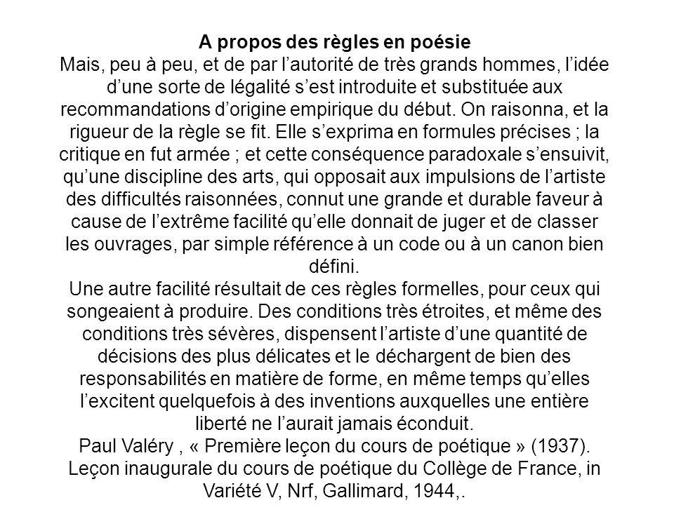 A propos des règles en poésie Mais, peu à peu, et de par lautorité de très grands hommes, lidée dune sorte de légalité sest introduite et substituée aux recommandations dorigine empirique du début.
