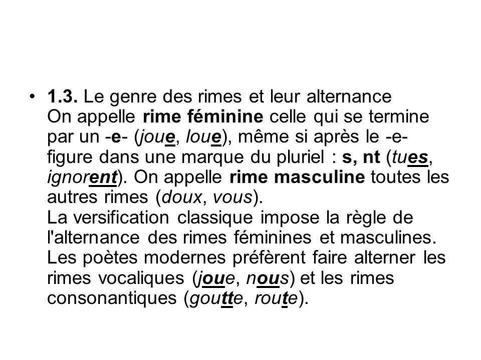 1.3. Le genre des rimes et leur alternance On appelle rime féminine celle qui se termine par un -e- (joue, loue), même si après le -e- figure dans une