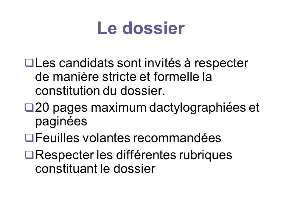 Le dossier Les candidats sont invités à respecter de manière stricte et formelle la constitution du dossier. 20 pages maximum dactylographiées et pagi