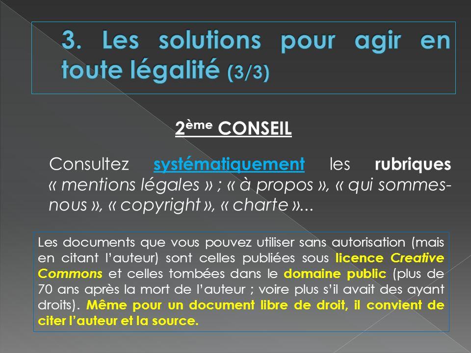 Consultez systématiquement les rubriques « mentions légales » ; « à propos », « qui sommes- nous », « copyright », « charte »... 2 ème CONSEIL Les doc