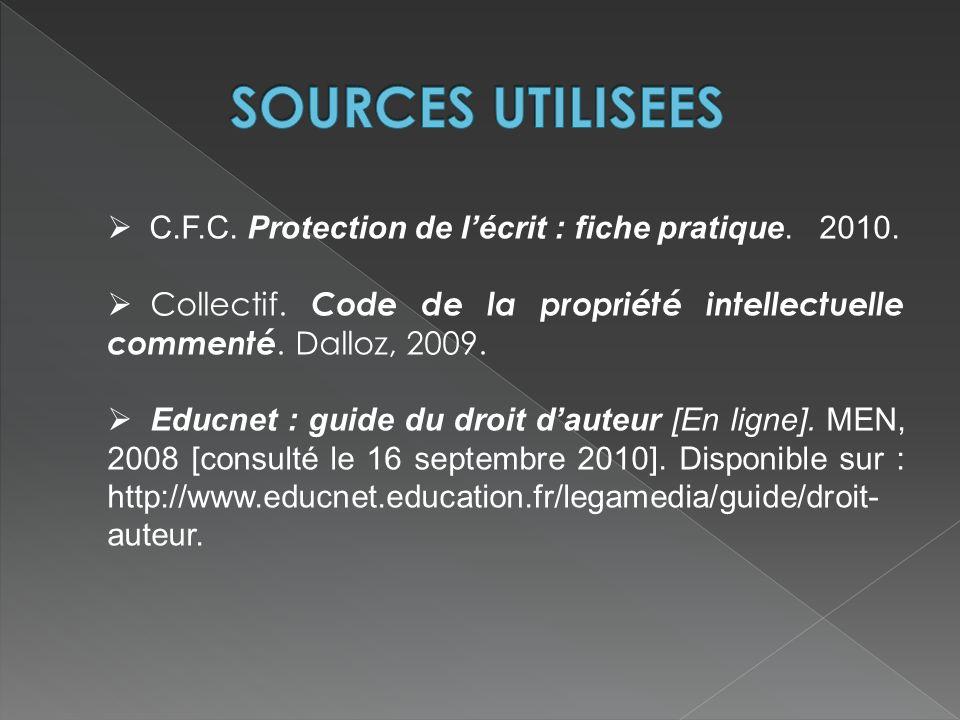 C.F.C. Protection de lécrit : fiche pratique. 2010. Collectif. Code de la propriété intellectuelle commenté. Dalloz, 2009. Educnet : guide du droit da