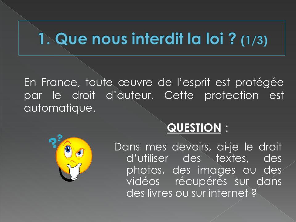 QUESTION : Dans mes devoirs, ai-je le droit dutiliser des textes, des photos, des images ou des vidéos récupérés sur dans des livres ou sur internet ?