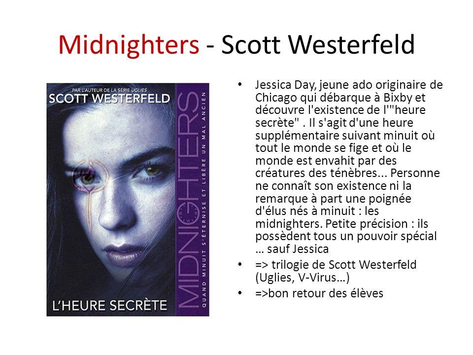 Midnighters - Scott Westerfeld Jessica Day, jeune ado originaire de Chicago qui débarque à Bixby et découvre l existence de l heure secrète .