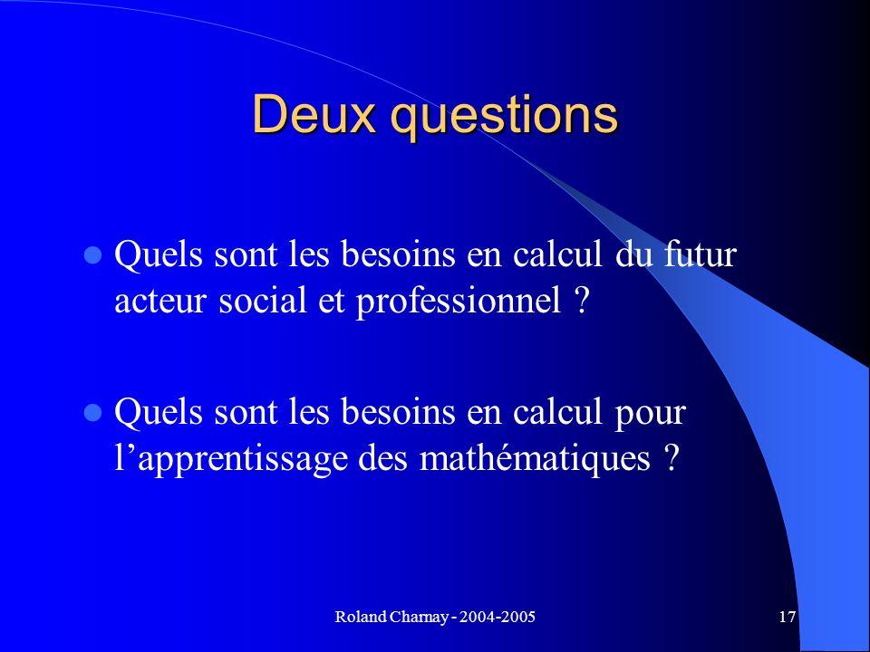Roland Charnay - 2004-200517 Deux questions Quels sont les besoins en calcul du futur acteur social et professionnel ? Quels sont les besoins en calcu