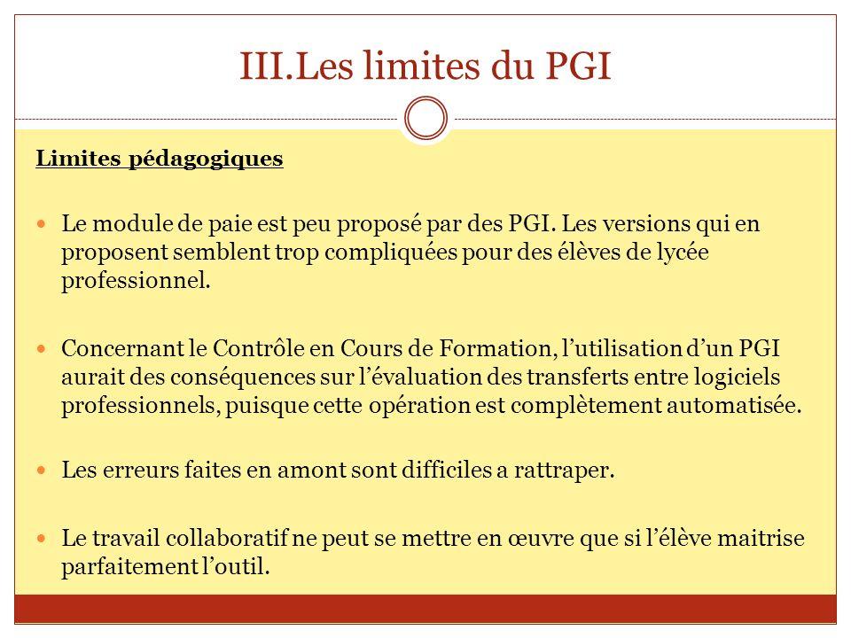 III.Les limites du PGI Limites pédagogiques Le module de paie est peu proposé par des PGI. Les versions qui en proposent semblent trop compliquées pou
