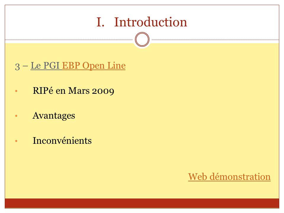 I.Introduction 3 – Le PGI EBP Open LineEBP Open Line RIPé en Mars 2009 Avantages Inconvénients Web démonstration