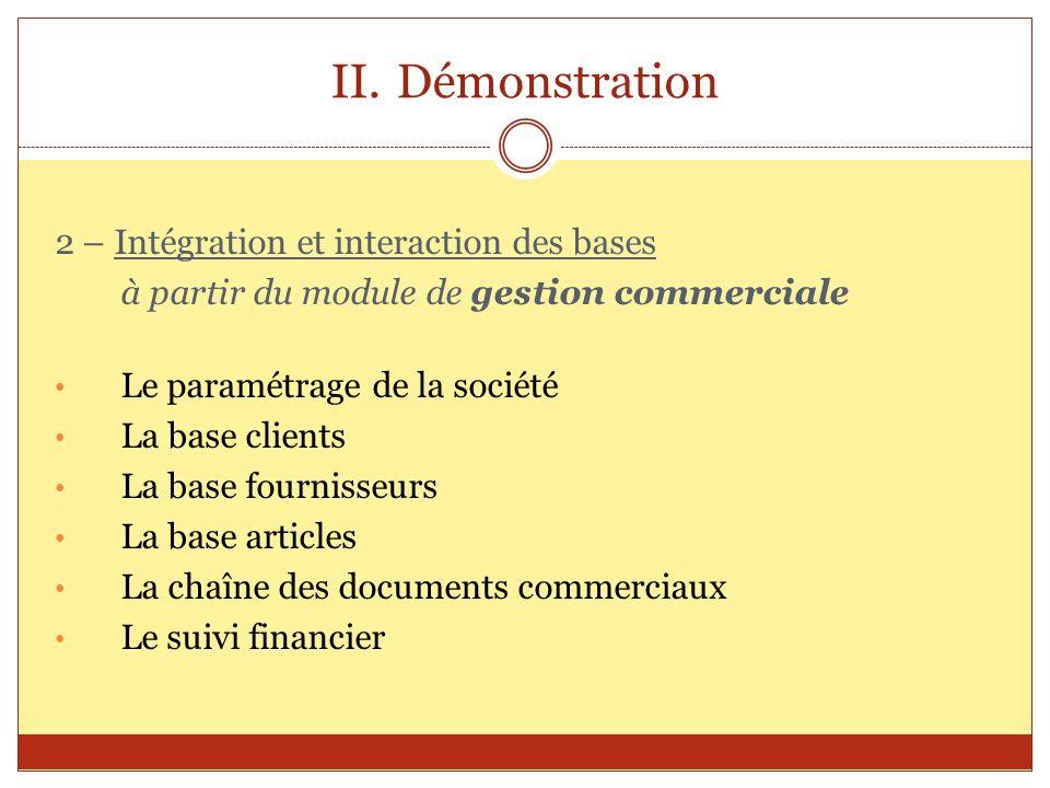 II.Démonstration 2 – Intégration et interaction des bases à partir du module de gestion commerciale Le paramétrage de la société La base clients La ba