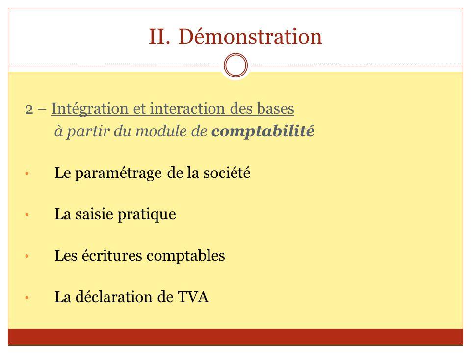 II.Démonstration 2 – Intégration et interaction des bases à partir du module de comptabilité Le paramétrage de la société La saisie pratique Les écrit