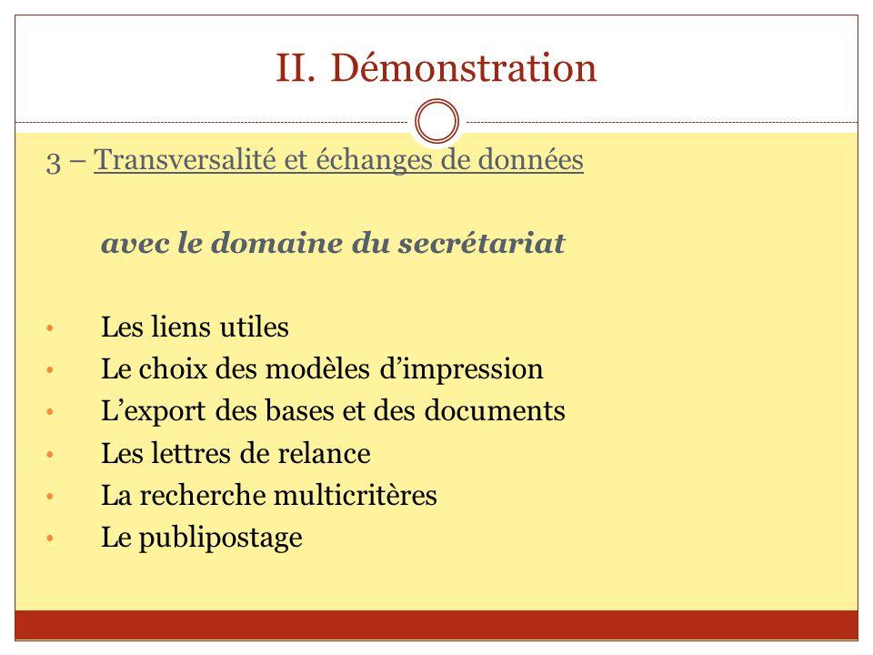 II.Démonstration 3 – Transversalité et échanges de données avec le domaine du secrétariat Les liens utiles Le choix des modèles dimpression Lexport de