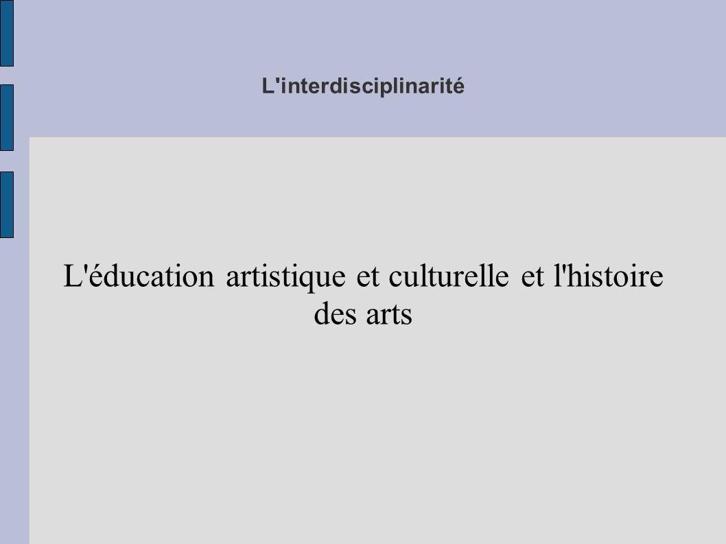 L'interdisciplinarité L'éducation artistique et culturelle et l'histoire des arts