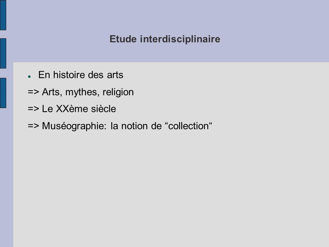 Etude interdisciplinaire En histoire des arts => Arts, mythes, religion => Le XXème siècle => Muséographie: la notion de collection