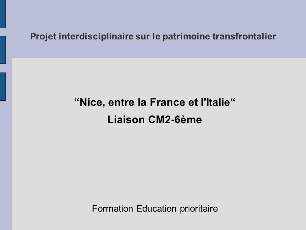 Projet interdisciplinaire sur le patrimoine transfrontalier Nice, entre la France et l'Italie Liaison CM2-6ème Formation Education prioritaire