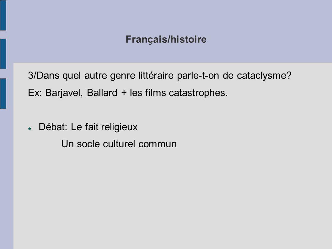 Français/histoire 3/Dans quel autre genre littéraire parle-t-on de cataclysme? Ex: Barjavel, Ballard + les films catastrophes. Débat: Le fait religieu