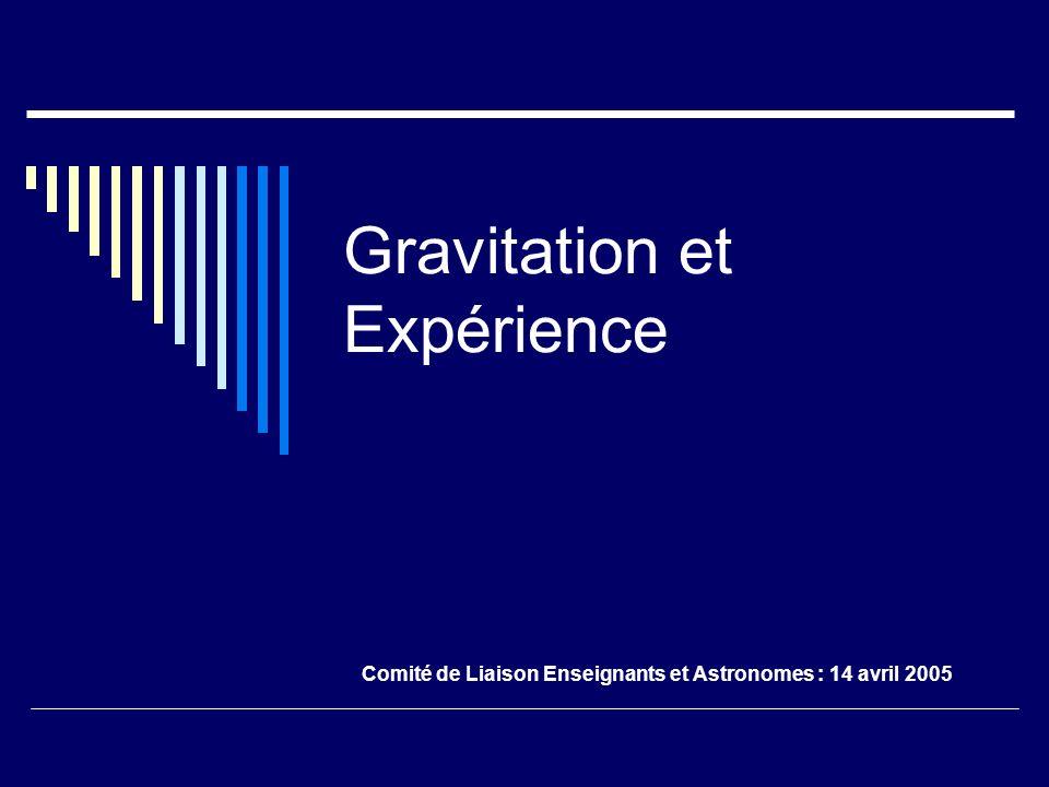 Gravitation et Expérience Comité de Liaison Enseignants et Astronomes : 14 avril 2005