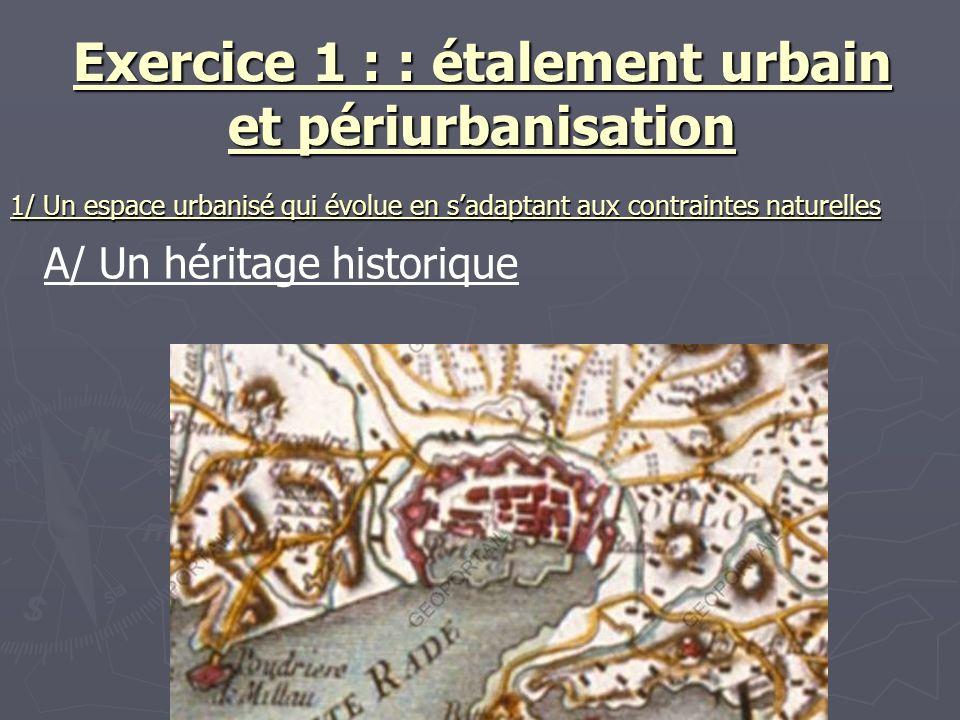 Exercice 1 : : étalement urbain et périurbanisation A/ Un héritage historique 1/ Un espace urbanisé qui évolue en sadaptant aux contraintes naturelles