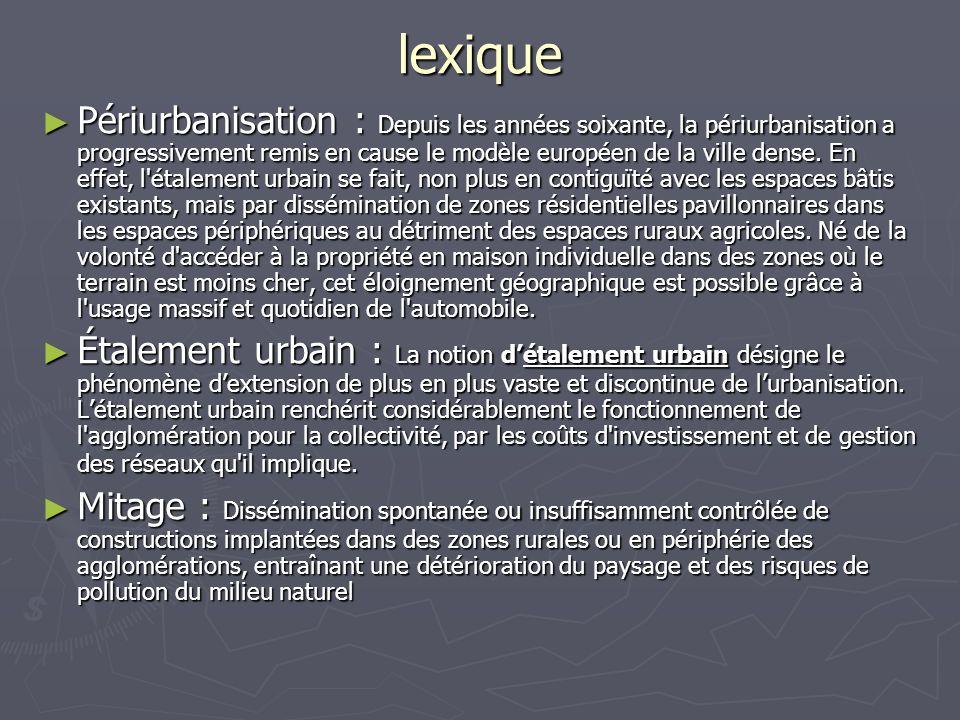 lexique Périurbanisation : Depuis les années soixante, la périurbanisation a progressivement remis en cause le modèle européen de la ville dense. En e
