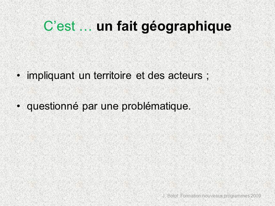 Cest … un fait géographique impliquant un territoire et des acteurs ; questionné par une problématique.