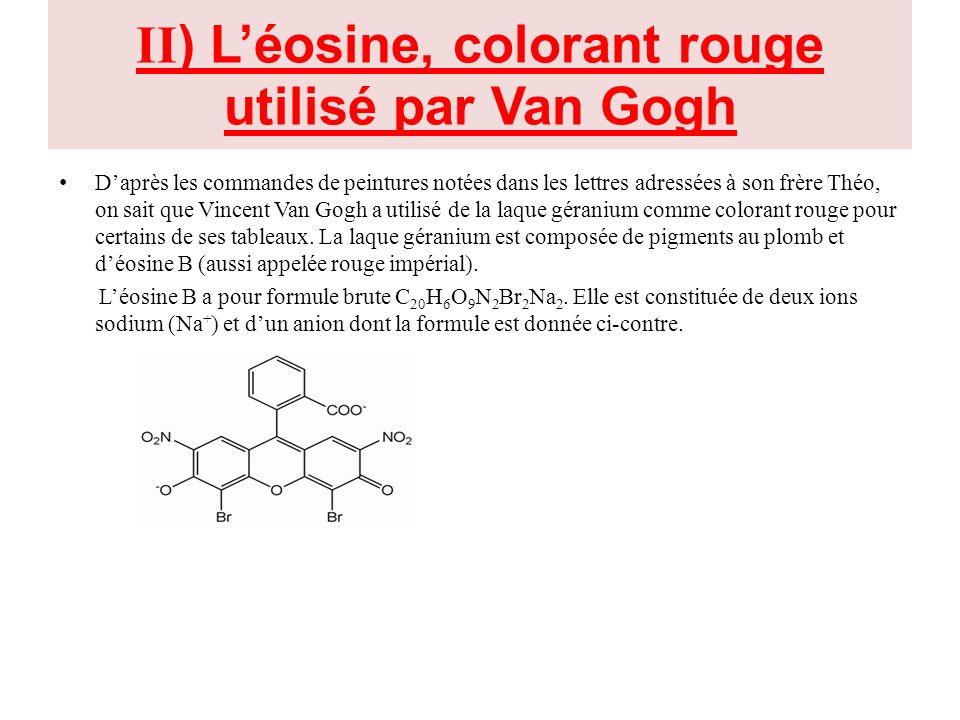II ) Léosine, colorant rouge utilisé par Van Gogh Daprès les commandes de peintures notées dans les lettres adressées à son frère Théo, on sait que Vi