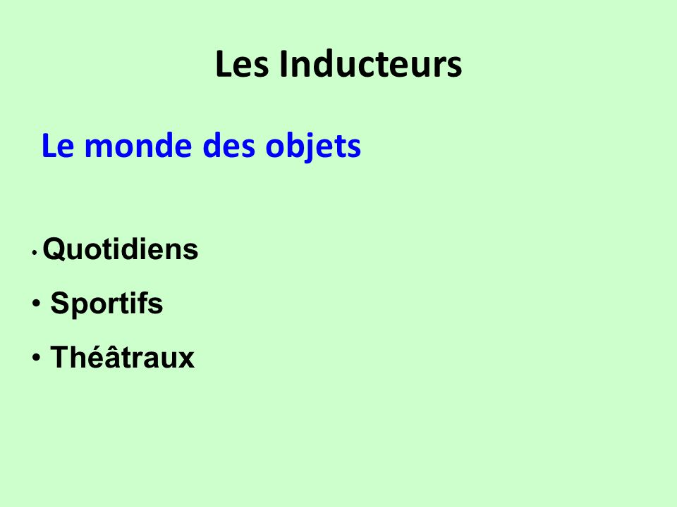 Les Inducteurs Le monde des objets Quotidiens Sportifs Théâtraux