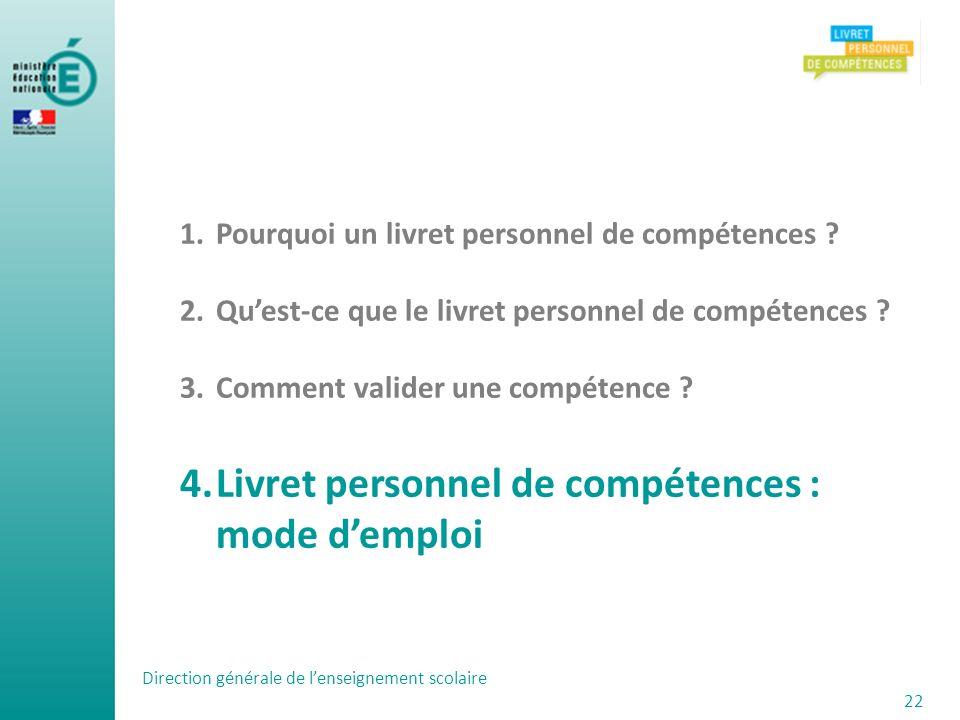 Direction générale de lenseignement scolaire 22 1.Pourquoi un livret personnel de compétences ? 2.Quest-ce que le livret personnel de compétences ? 3.