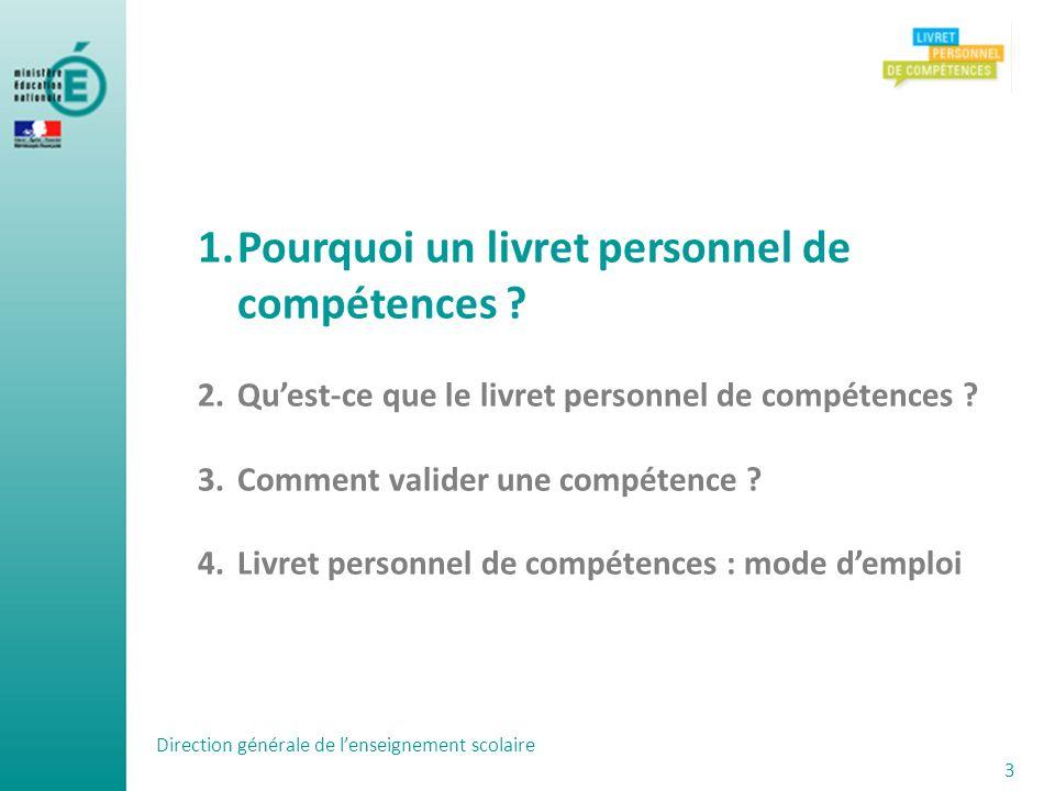 Direction générale de lenseignement scolaire 3 1.Pourquoi un livret personnel de compétences ? 2.Quest-ce que le livret personnel de compétences ? 3.C