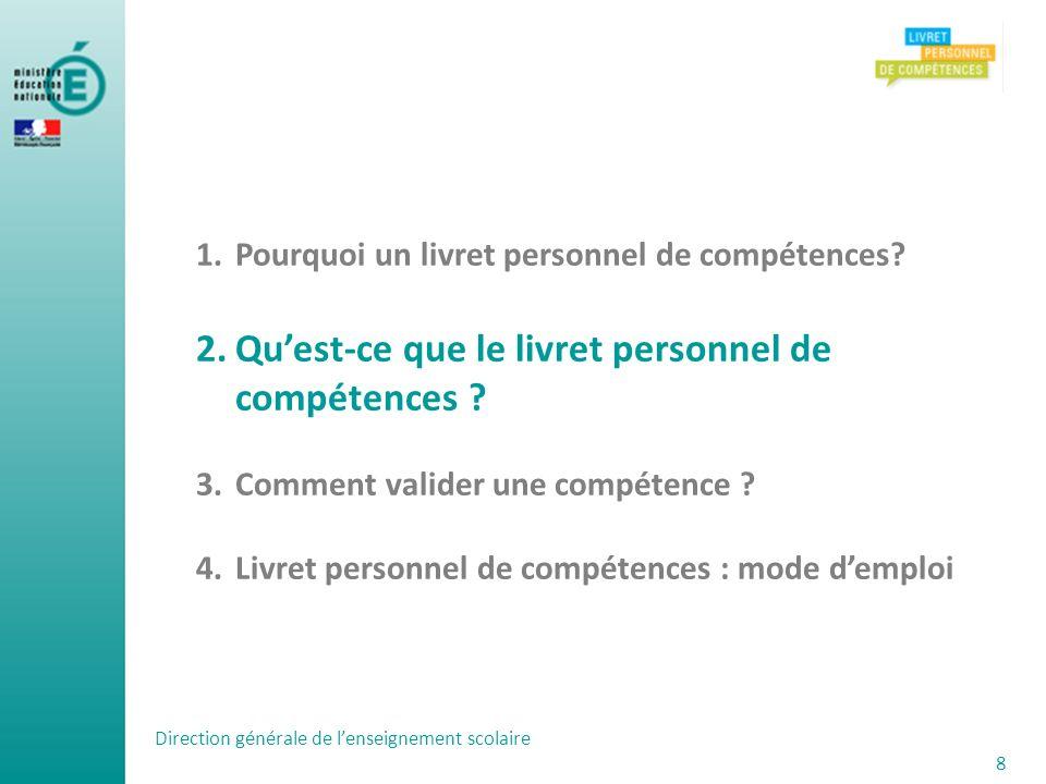 Direction générale de lenseignement scolaire 8 1.Pourquoi un livret personnel de compétences? 2.Quest-ce que le livret personnel de compétences ? 3.Co