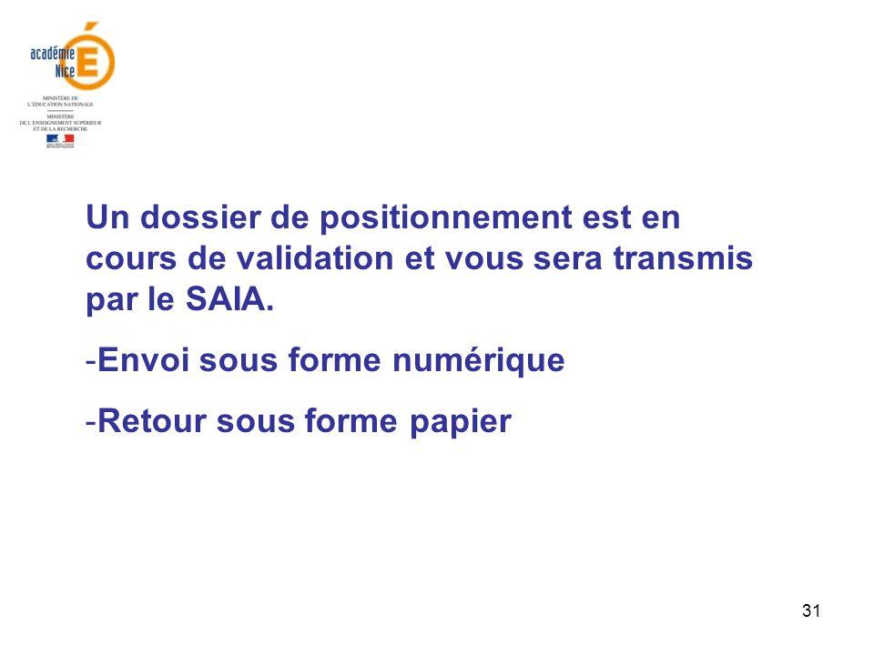 31 Un dossier de positionnement est en cours de validation et vous sera transmis par le SAIA. -Envoi sous forme numérique -Retour sous forme papier