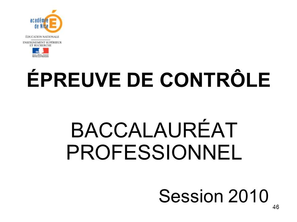 46 ÉPREUVE DE CONTRÔLE BACCALAURÉAT PROFESSIONNEL Session 2010