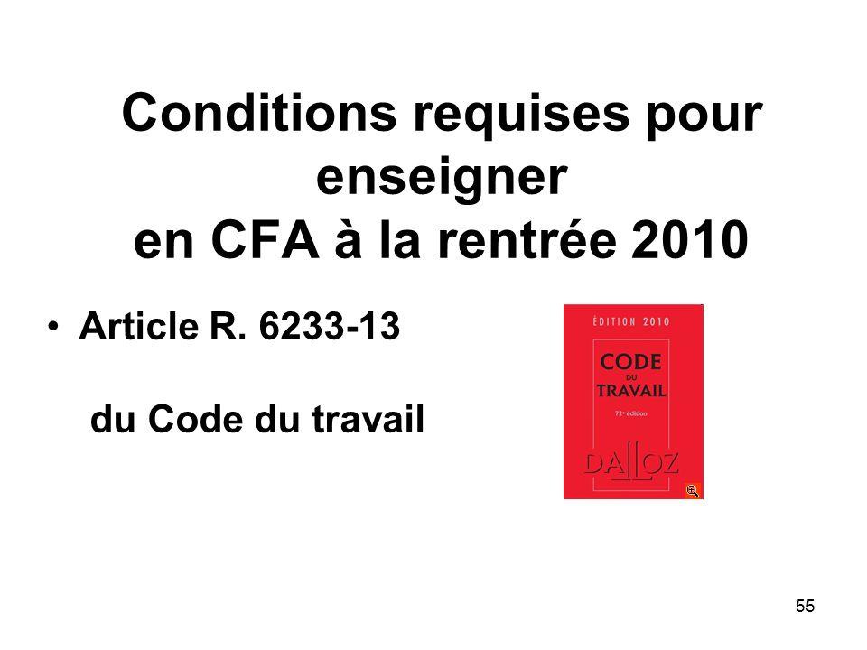 55 Conditions requises pour enseigner en CFA à la rentrée 2010 Article R. 6233-13 du Code du travail