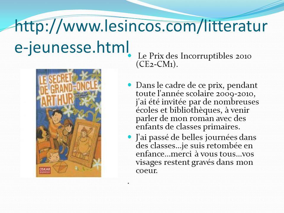 http://www.lesincos.com/litteratur e-jeunesse.html Le Prix des Incorruptibles 2010 (CE2-CM1). Dans le cadre de ce prix, pendant toute l'année scolaire