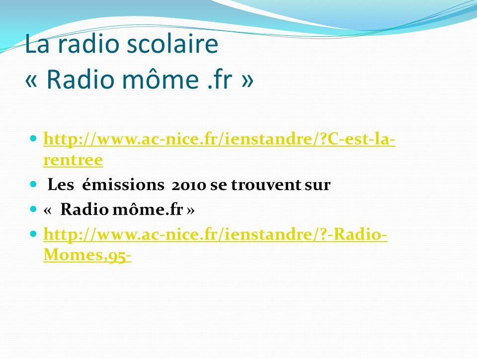 La radio scolaire « Radio môme.fr » http://www.ac-nice.fr/ienstandre/?C-est-la- rentree http://www.ac-nice.fr/ienstandre/?C-est-la- rentree Les émissi