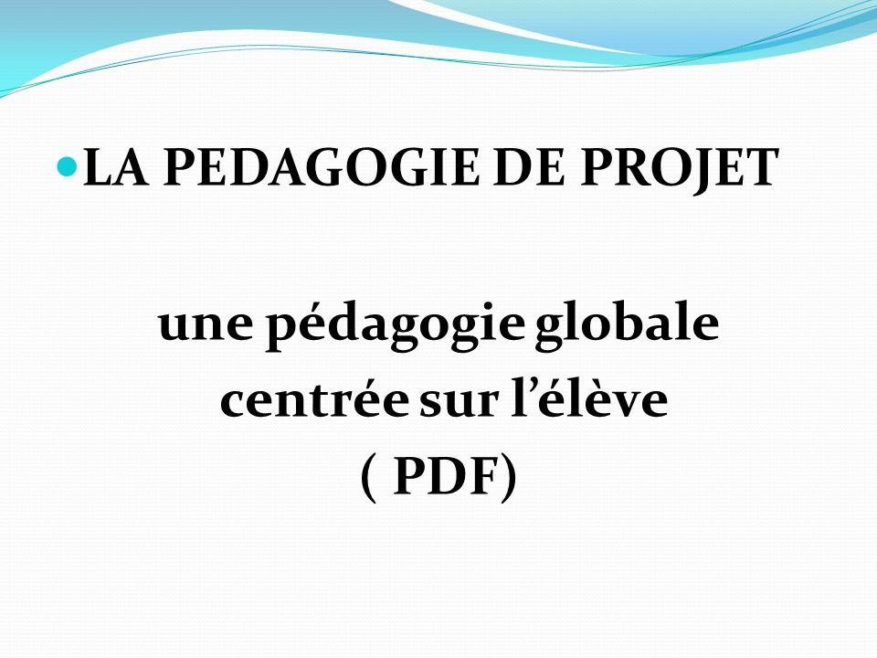 LA PEDAGOGIE DE PROJET une pédagogie globale centrée sur lélève ( PDF)