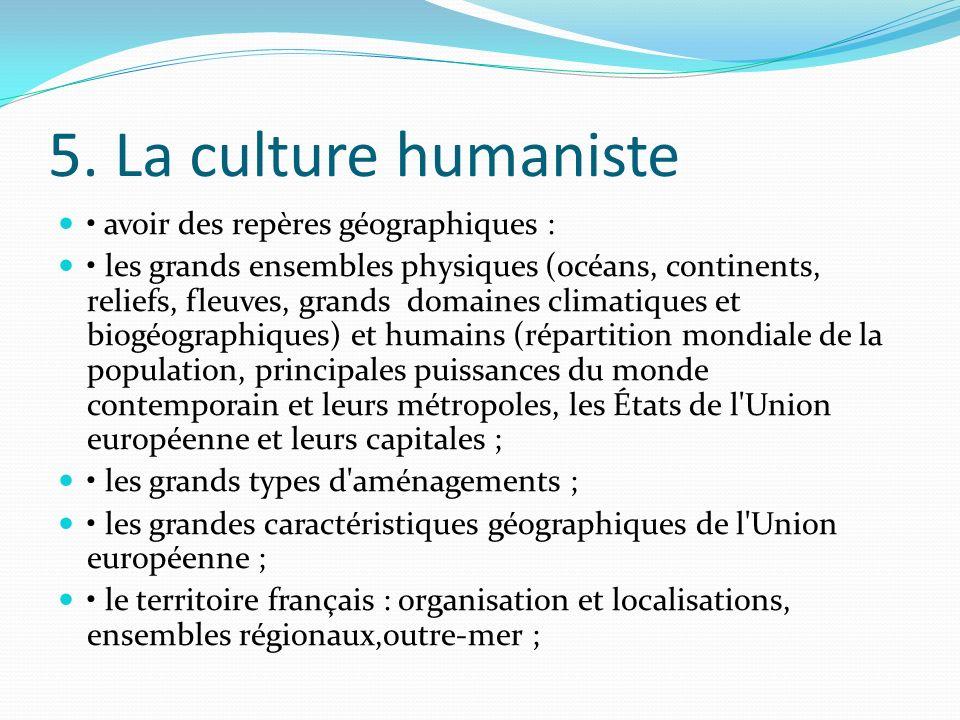 5. La culture humaniste avoir des repères géographiques : les grands ensembles physiques (océans, continents, reliefs, fleuves, grands domaines climat